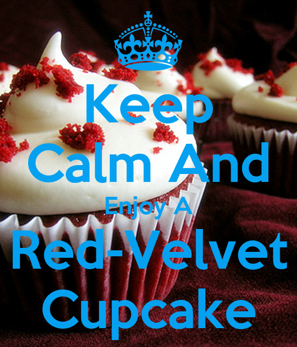 Keep Calm And Enjoy A Red-Velvet Cupcake