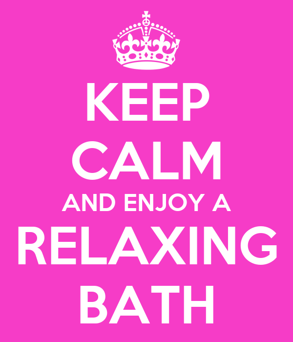 KEEP CALM AND ENJOY A RELAXING BATH
