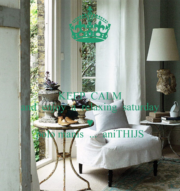 KEEP  CALM and  enjoy  a  relaxing  saturday  ♥ polo manis  ...  aniTHIJS