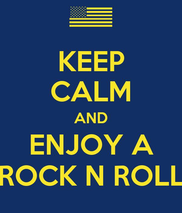 KEEP CALM AND ENJOY A ROCK N ROLL