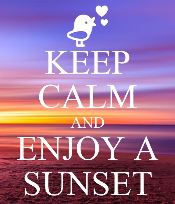 KEEP CALM AND ENJOY A SUNSET