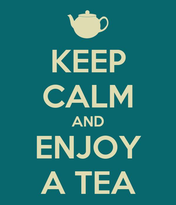 KEEP CALM AND ENJOY A TEA