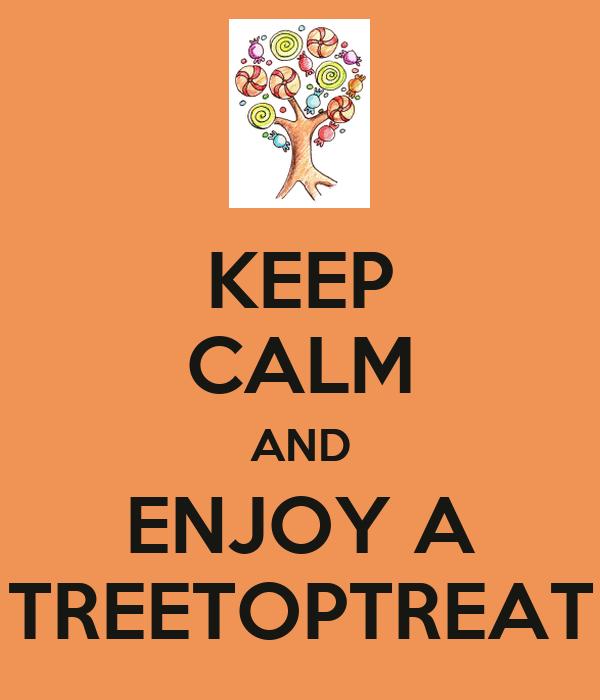 KEEP CALM AND ENJOY A TREETOPTREAT
