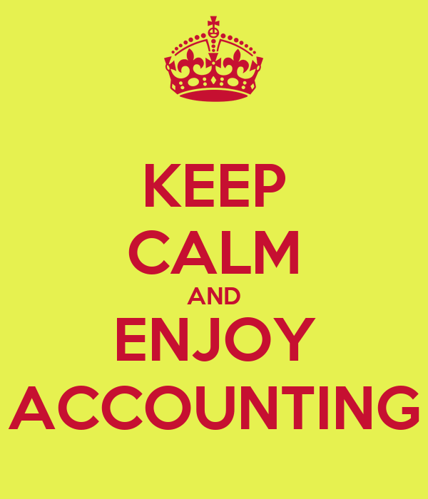 KEEP CALM AND ENJOY ACCOUNTING