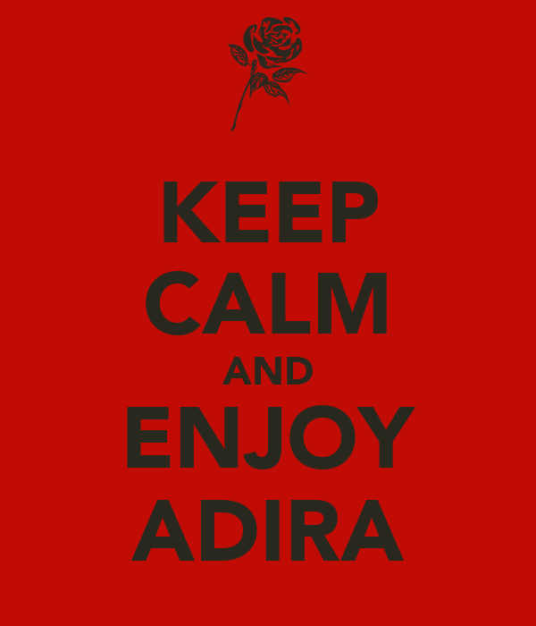 KEEP CALM AND ENJOY ADIRA