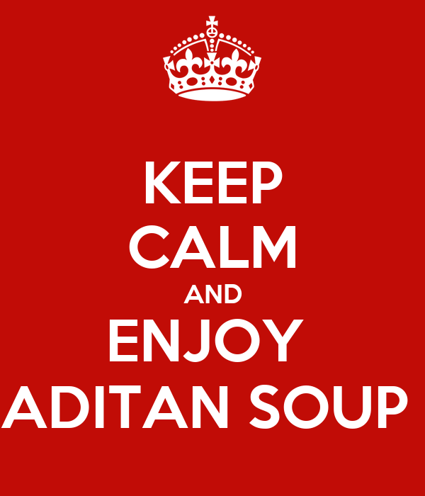KEEP CALM AND ENJOY  ADITAN SOUP