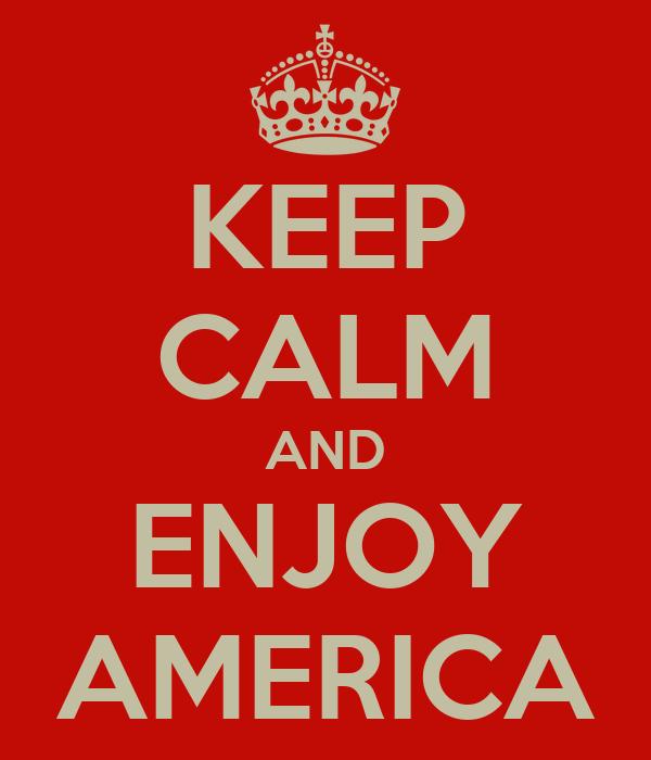 KEEP CALM AND ENJOY AMERICA