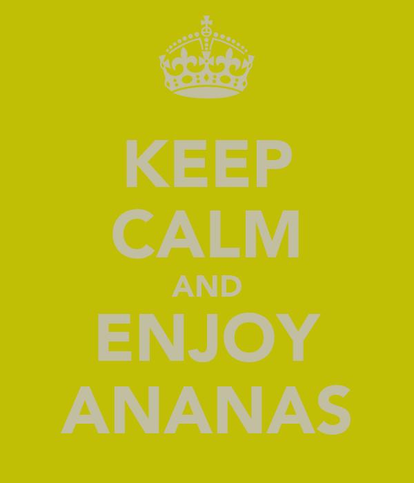 KEEP CALM AND ENJOY ANANAS