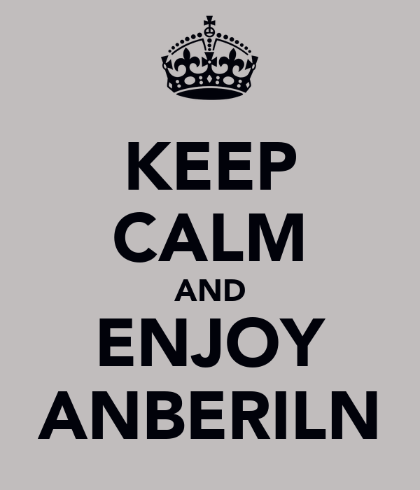 KEEP CALM AND ENJOY ANBERILN