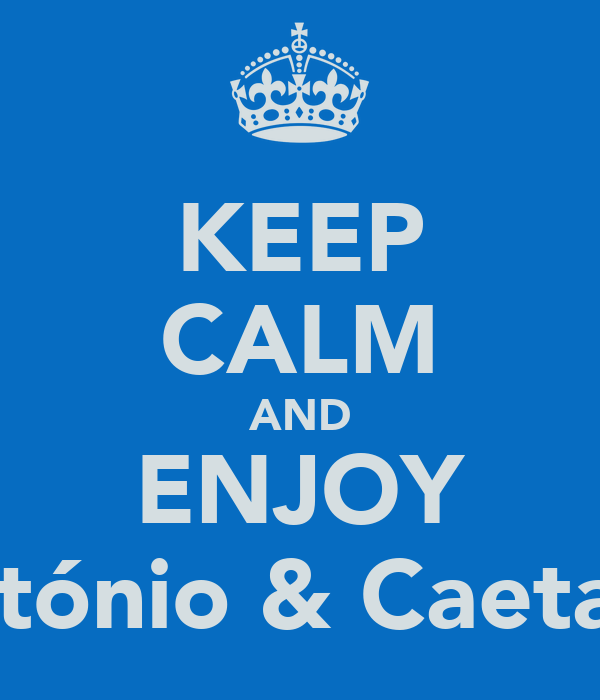 KEEP CALM AND ENJOY António & Caetana