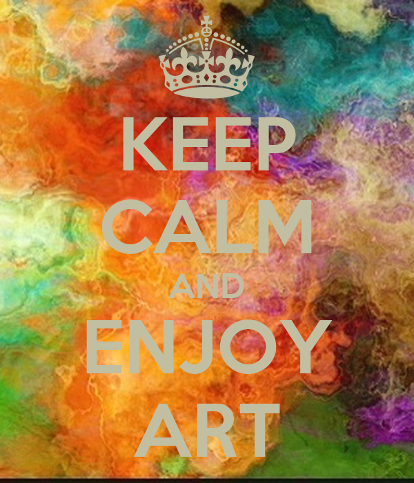 KEEP CALM AND ENJOY ART