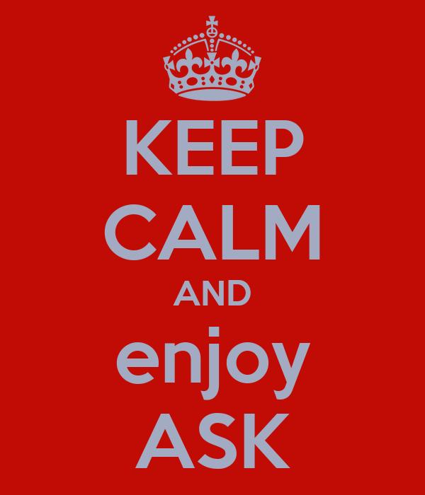 KEEP CALM AND enjoy ASK