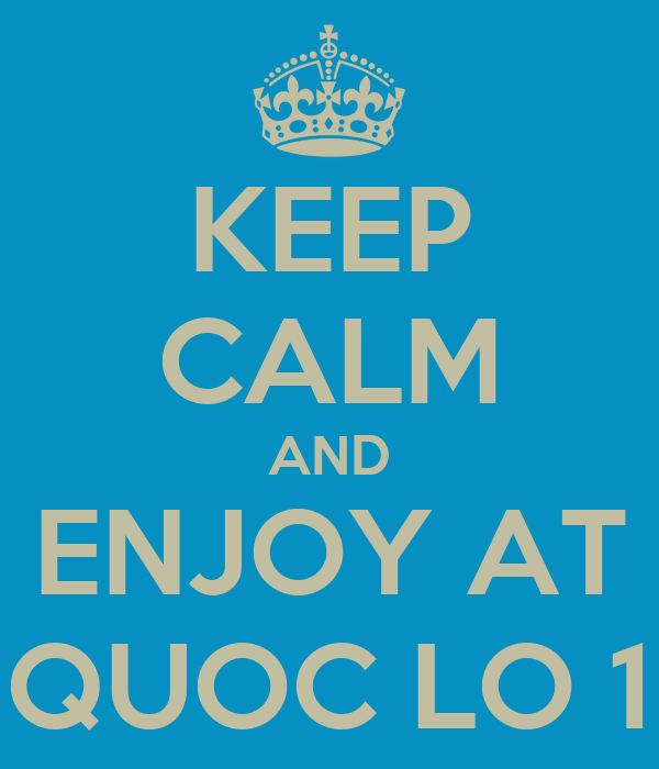KEEP CALM AND ENJOY AT QUOC LO 1