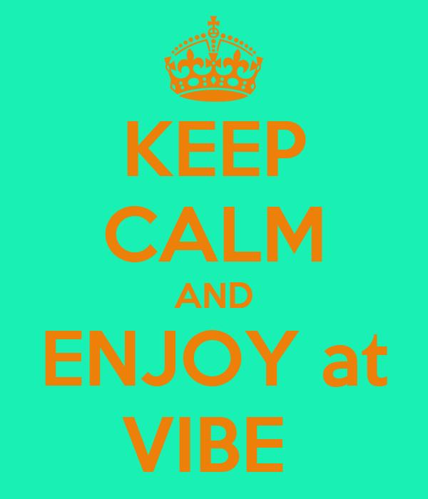 KEEP CALM AND ENJOY at VIBE