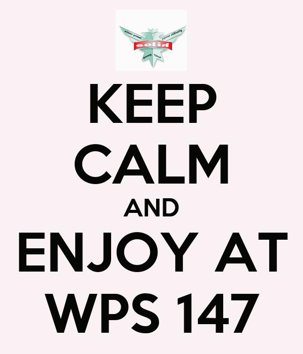 KEEP CALM AND ENJOY AT WPS 147