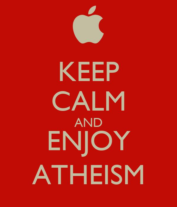 KEEP CALM AND ENJOY ATHEISM