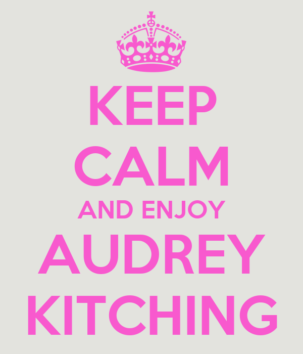 KEEP CALM AND ENJOY AUDREY KITCHING
