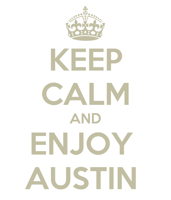 KEEP CALM AND ENJOY  AUSTIN