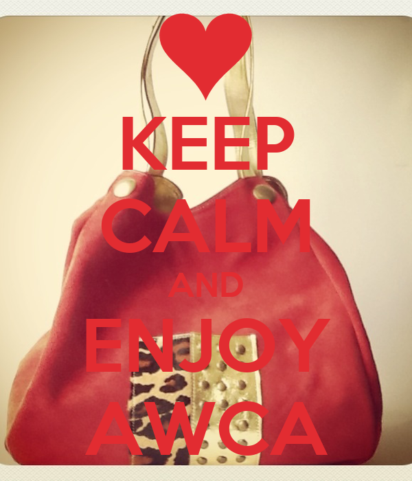 KEEP CALM AND ENJOY AWCA