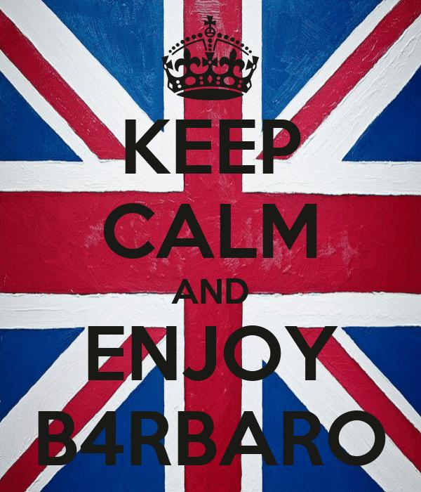 KEEP CALM AND ENJOY B4RBARO