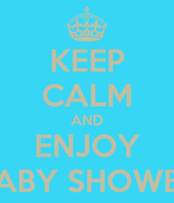 KEEP CALM AND ENJOY BABY SHOWER