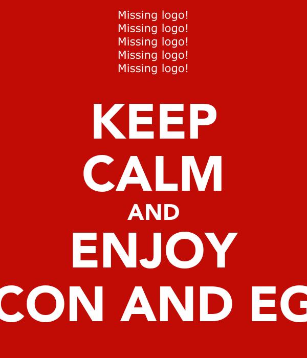 KEEP CALM AND ENJOY BACON AND EGGS
