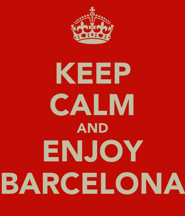 KEEP CALM AND ENJOY BARCELONA
