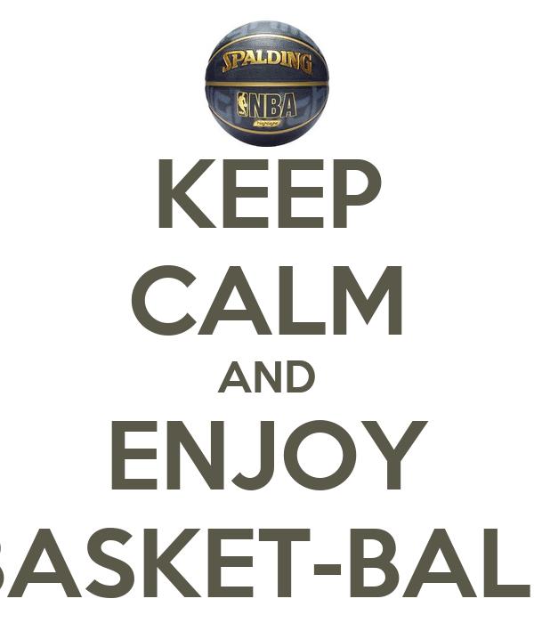 KEEP CALM AND ENJOY BASKET-BALL