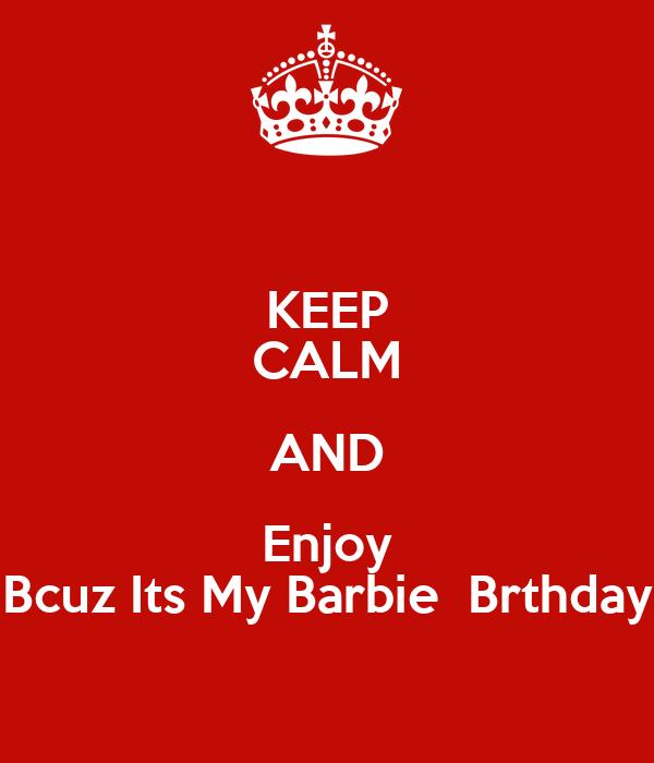 KEEP CALM AND Enjoy Bcuz Its My Barbie  Brthday