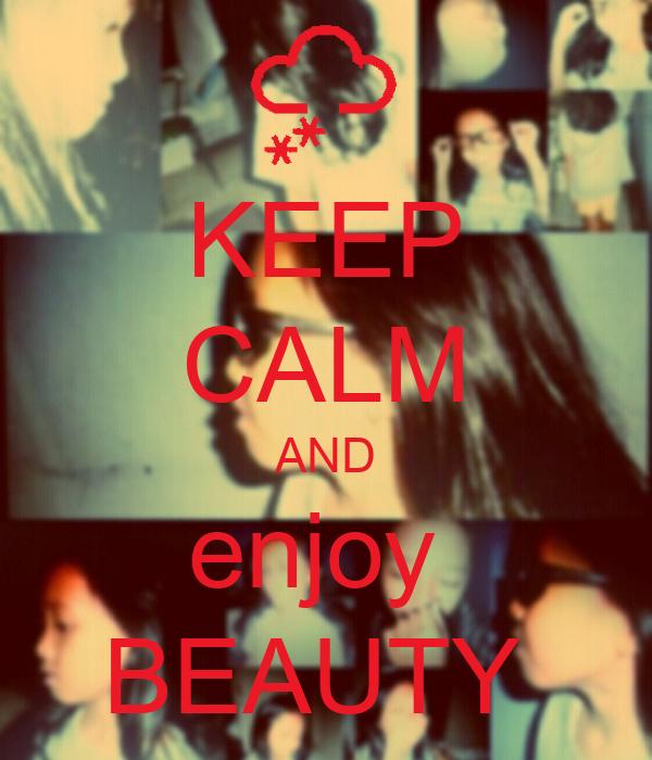 KEEP CALM AND enjoy  BEAUTY