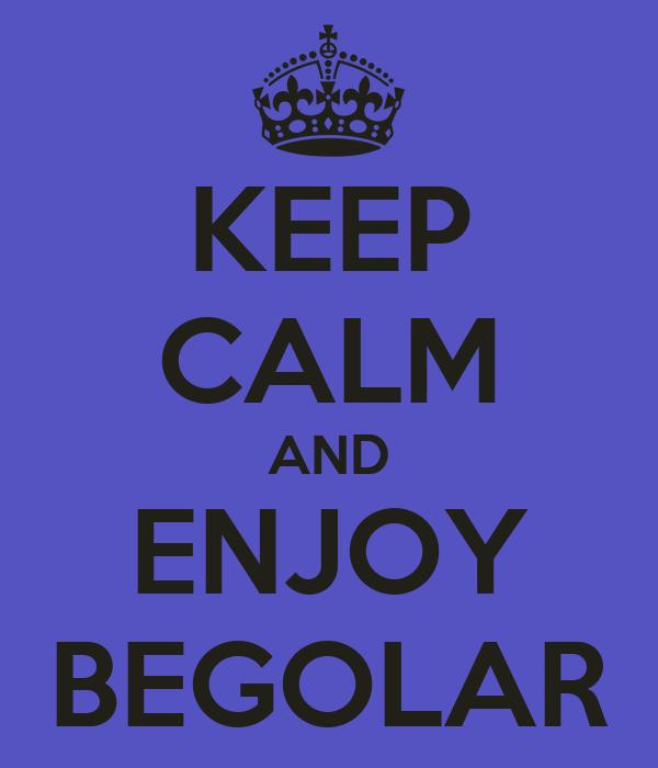 KEEP CALM AND ENJOY BEGOLAR