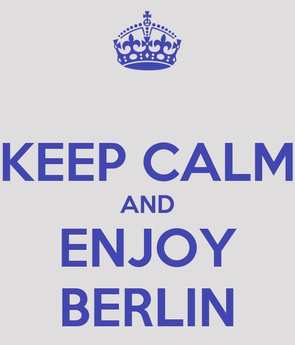 KEEP CALM AND ENJOY BERLIN