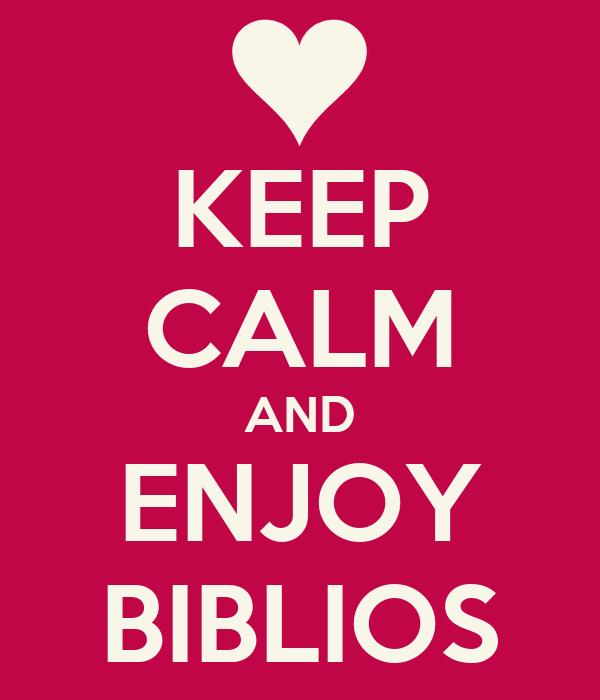KEEP CALM AND ENJOY BIBLIOS