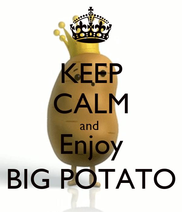 KEEP CALM and  Enjoy BIG POTATO