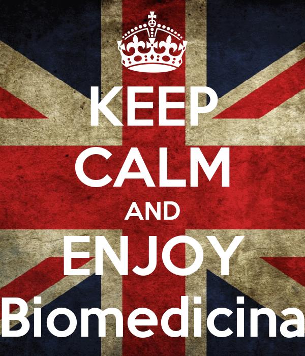 KEEP CALM AND ENJOY Biomedicina