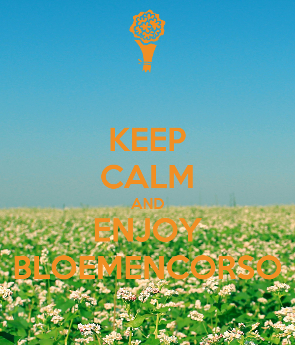 KEEP CALM AND ENJOY BLOEMENCORSO