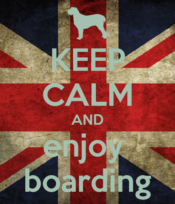 KEEP CALM AND enjoy  boarding