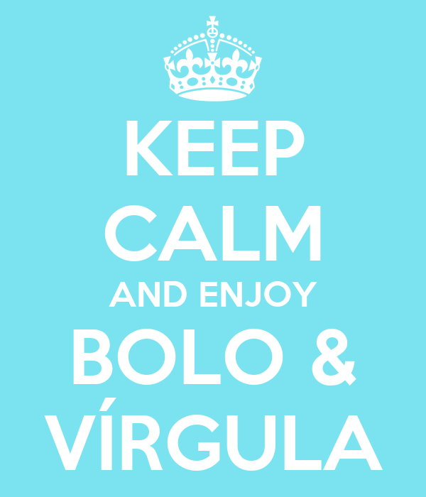 KEEP CALM AND ENJOY BOLO & VÍRGULA