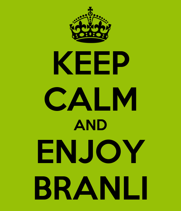 KEEP CALM AND ENJOY BRANLI