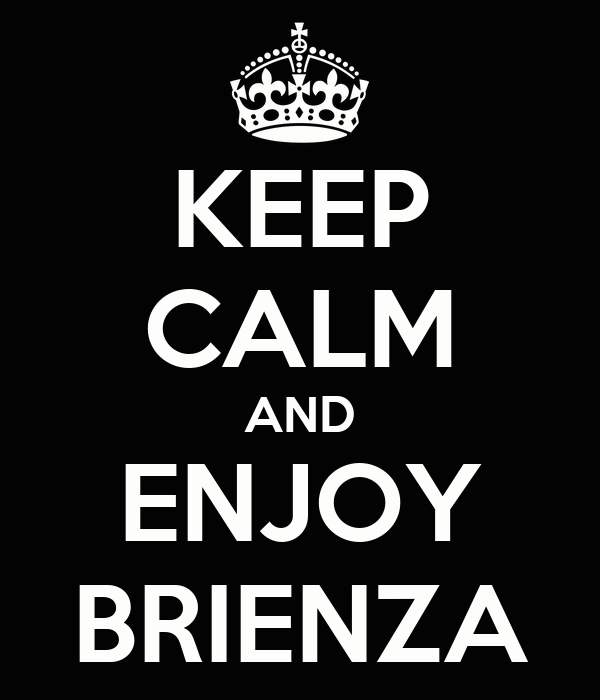 KEEP CALM AND ENJOY BRIENZA