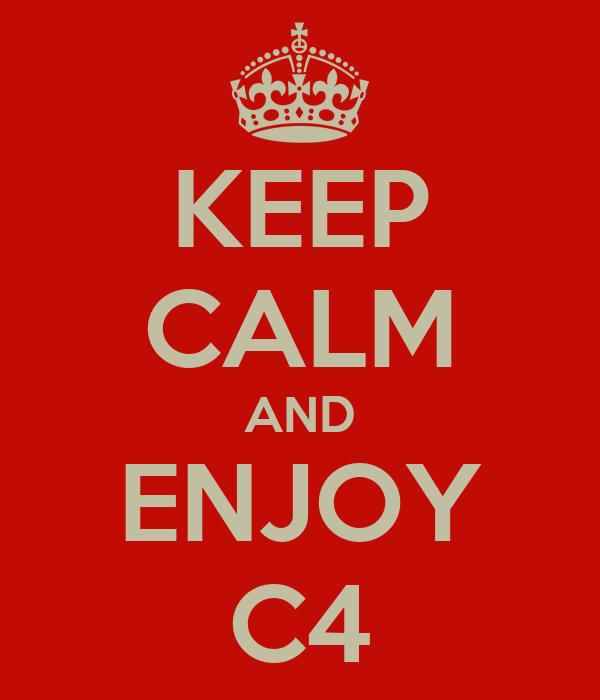 KEEP CALM AND ENJOY C4