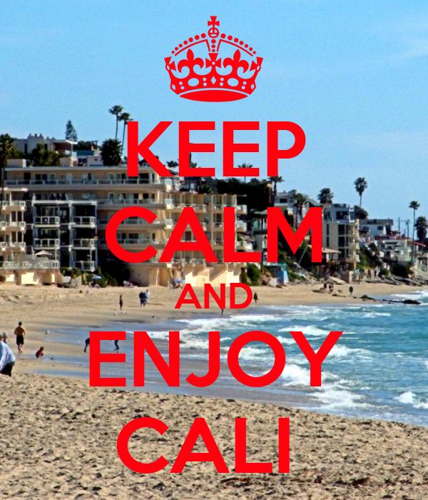 KEEP CALM AND ENJOY CALI