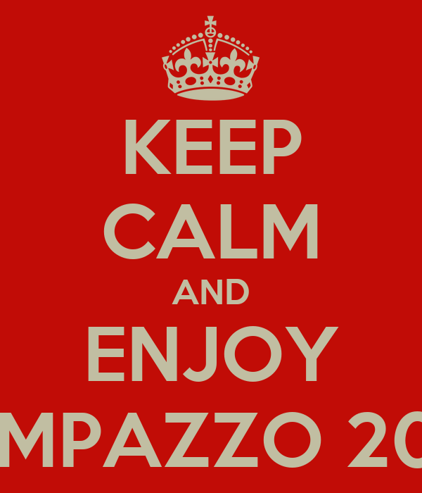 KEEP CALM AND ENJOY CAMPAZZO 2036
