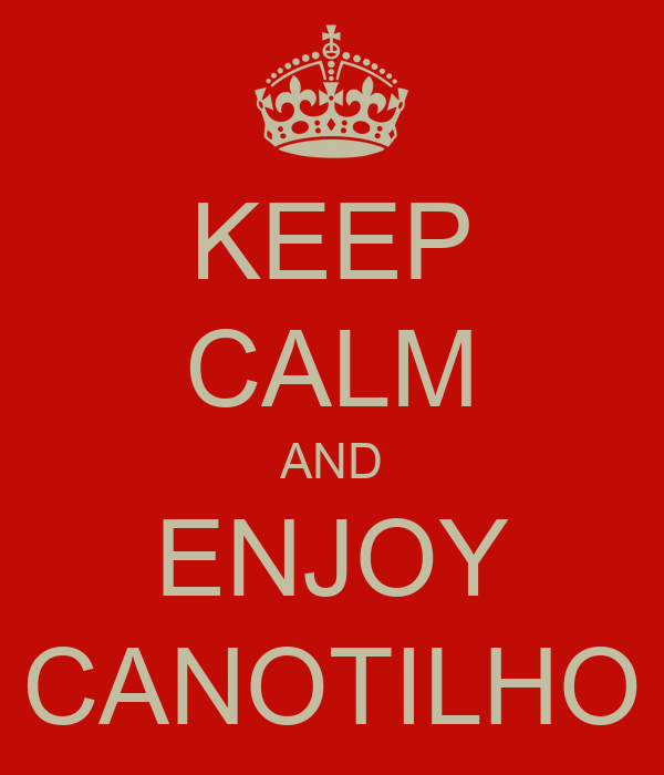 KEEP CALM AND ENJOY CANOTILHO
