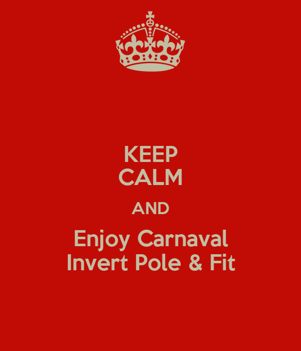 KEEP CALM AND Enjoy Carnaval Invert Pole & Fit