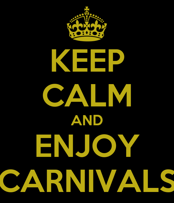 KEEP CALM AND ENJOY CARNIVALS