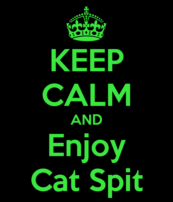 KEEP CALM AND Enjoy Cat Spit