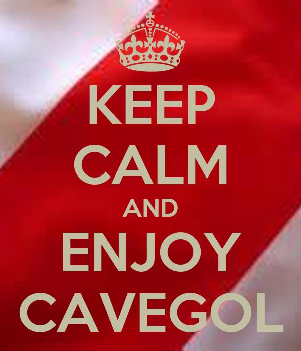 KEEP CALM AND ENJOY CAVEGOL