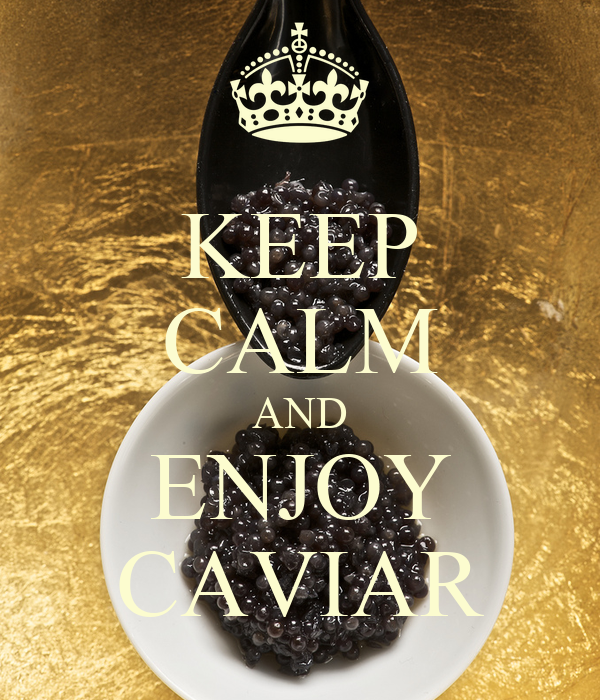 KEEP CALM AND ENJOY CAVIAR