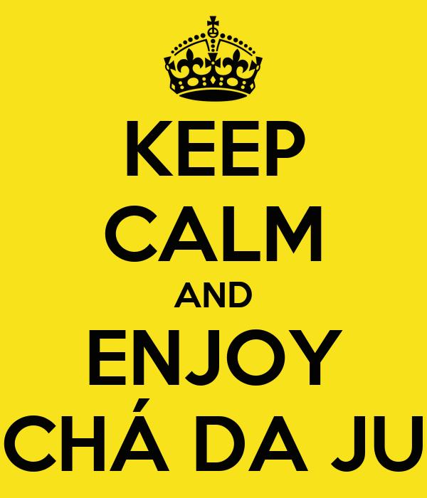KEEP CALM AND ENJOY CHÁ DA JU